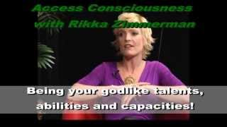 Rikka Zimmerman; Access Consciousness; Being Your Godlike Talents, Abilities and Capaicites