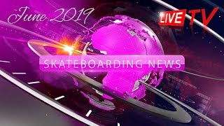 SKATEBOARDING NEWS - JUNE 2019
