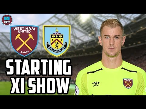 West Ham vs Burnley | Should Joe Hart Start? Starting 11 Show