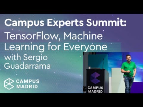 Campus Presents: TensorFlow, Machine Learning For Everyone, with Sergio Guadarrama