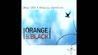 Regina Spektor - Orange Is The New Black - Remix - 1Way TKT