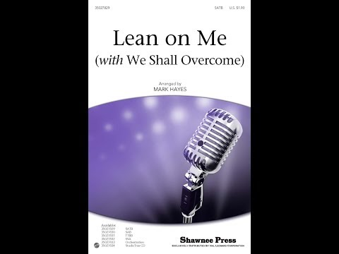 Lean On Me (with We Shall Overcome) - Arranged by Mark Hayes