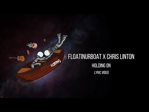 Floatinurboat X Chris Linton - Holding On [Official Lyric Video]