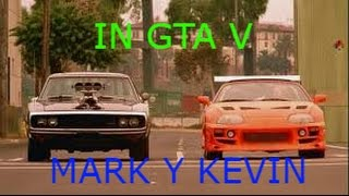 FAST AND FURIUS in GTA V (MARK y KEVIN )