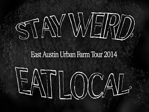 Sustainable Local Foods | The East Austin Urban Farm Tour | Stay Weird. Eat Local.