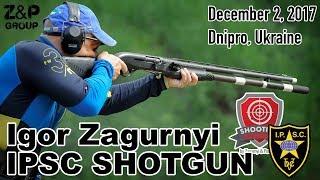 Igor Zagurnyi Z&P Group December 2, 2017 IPSC Shotgun, Dnipro UA