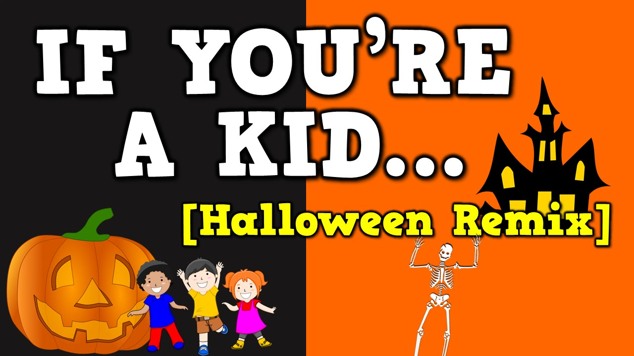 if you're a kid [halloween remix] (october-themed song for kids