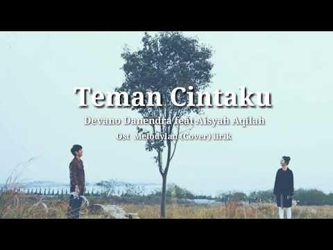 Teman Cintaku Devano Danendra Feat Aisyah Aqilah Ost Melodylan Cover Lirik
