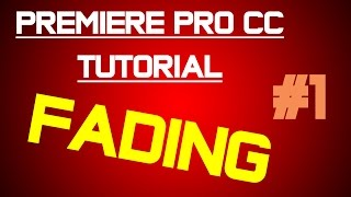 Adobe Premiere Pro CC - Tips - How to Fade in and out!