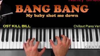 """BANG BANG (My Baby Shot Me Down) - Nancy Sinatra - """"KILL BILL"""" SOUNDTRACK"""" (Piano Grayr)"""