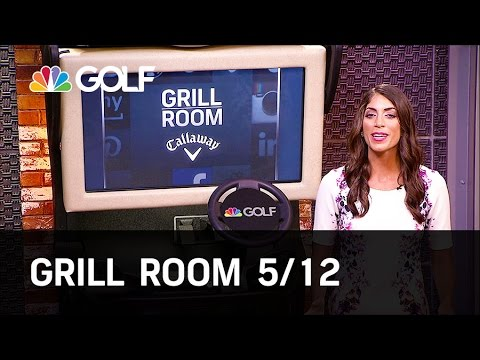 Grill Room 5/12 Preview | Golf Channel
