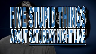 Five Stupid Things About Saturday Night Live