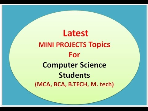 Latest MINI PROJECTS Topics For Computer Science Students (MCA, BCA,  B TECH, M  tech)