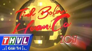 THVL | Tình Bolero hoan ca 2017 - Giới thiệu
