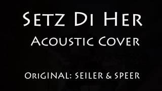 Mundoat Pur - Setz Di Her (Seiler und Speer Acoustic Cover)