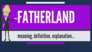What is FATHERLAND? What does FATHERLAND mean? FATHERLAND meaning, definition & explanation