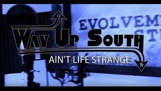 Way Up South ~ Aint Life Strange, Live, 2017