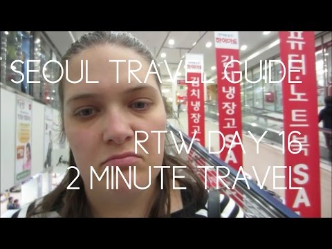 SEOUL TRAVEL GUIDE - RTW Day 16 - 2 Minute Travel
