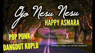 Download Lagu OJO NESU NESU - HAPPY ASMARA //POP PUNK DANGDUT VERSION mp3