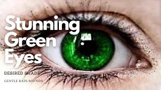 Get Stunning Green Eyes fast - Gentle Rain Sounds