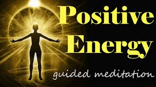 Positive Energy Guided Meditation for Raising Your Vibrational Frequency