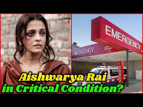 Is Aishwarya Rai Bachchan in Critical Situation