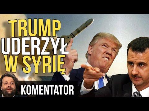 Trump i Atak na Syrię! Czy miał rację? - Komentator #580