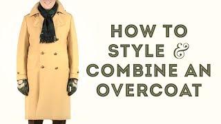 How To Style & Combine an Overcoat - Gentleman