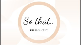 So that..  The ideal Wife.