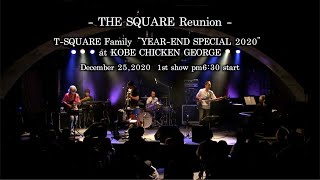 """T-SQUARE Family """"YEAR-END SPECIAL 2020"""" at Kobe CHICKEN GEORGE 「THE SQUARE Reunion」 in Kobe,Japan December 25,2020 1st show start ..."""