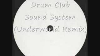 Drum Club - Sound System (Underworld Remix)