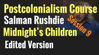 Postcolonialism Course (Session 9): (Edited) Salman Rushdies Mudnights Children Postcolonialism