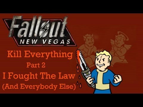 Fallout New Vegas: Kill Everything - Part 2 - I Fought The Law (And Everybody Else)