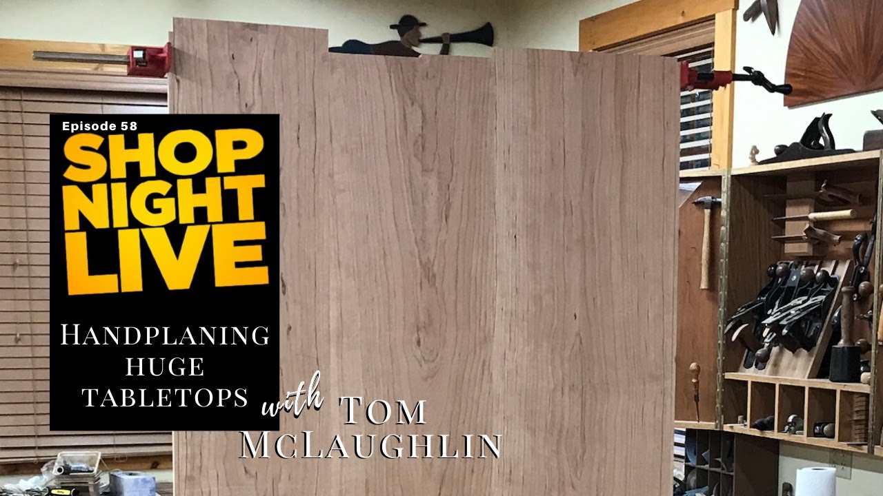 Handplaning Huge Tabletops with Tom McLaughlin
