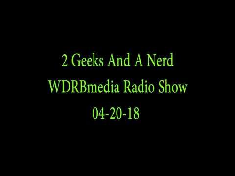 2 Geeks And A Nerd WDRBmedia Radio Show 04-20-18