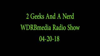2 Geeks And A Nerd WDRBmedia Radio Show 04-20-18 thumbnail