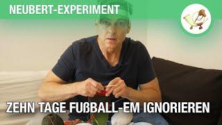 Das Neubert-Experiment – 10 Tage die Fußball-EM ignorieren