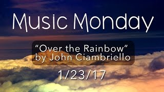 """Over the Rainbow"" Covered by John Ciambriello - from ""The Wizard of Oz"""