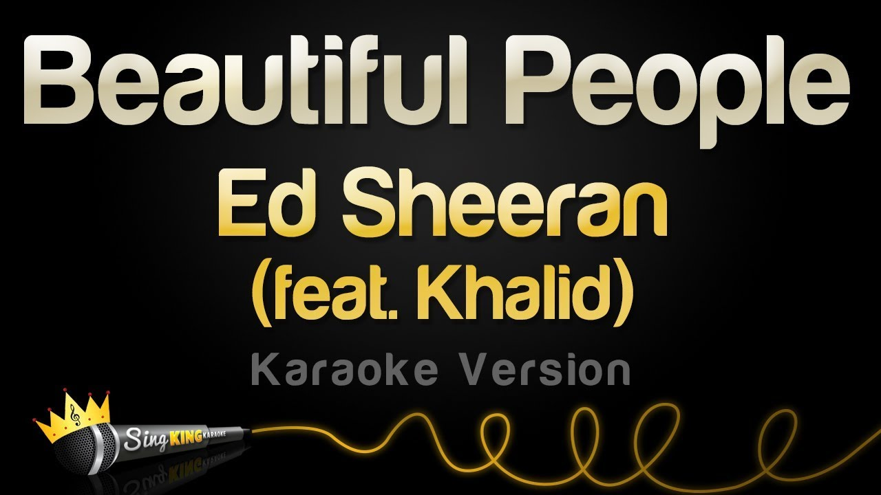 Ed Sheeran feat. Khalid - Beautiful People (Karaoke Version)