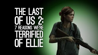 The Last of Us Part 2: 7 Reasons We're Terrified of Ellie