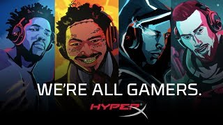 We're All Gamers - HyperX