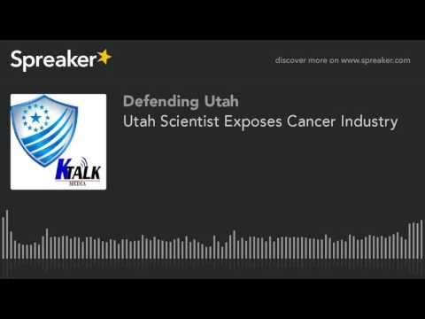 Utah Scientist Exposes Cancer Industry