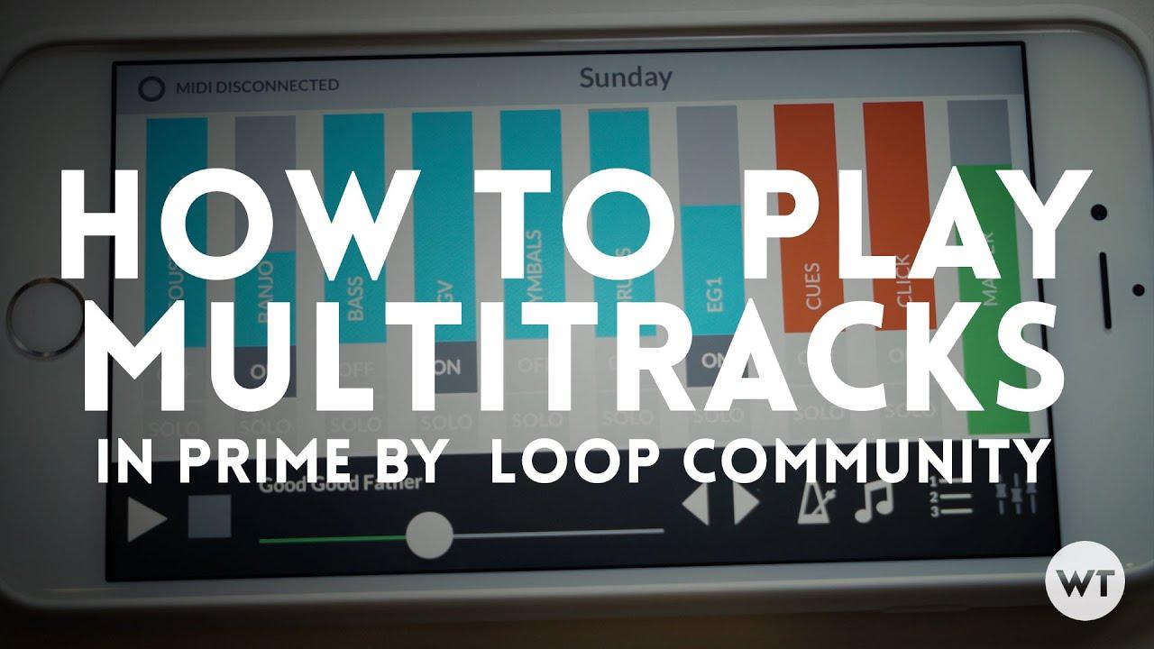 How to play Multitracks in Prime by Loop Community (walk through)