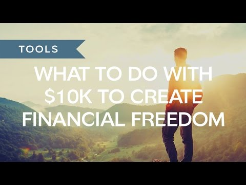 What To Do With $10k To Create Financial Freedom