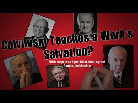 Calvinism Teaches Works-Salvation (YOU HAVE TO WATCH THIS!) Piper, MacArthur, Sproul, Carson, Grudem
