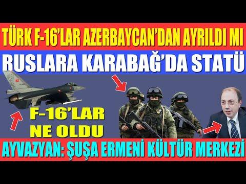 TÜRK F-16'LAR AZERBAYCAN'DAN AYRILDI MI / RUSLARA KARABAĞ'DA STATÜ / AYVAZYAN: ŞUŞA ERMENİ KÜLTÜR..