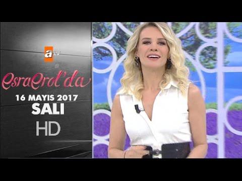 Esra Erol'da 16 Mayıs 2017 Salı - 402. Bölüm - atv