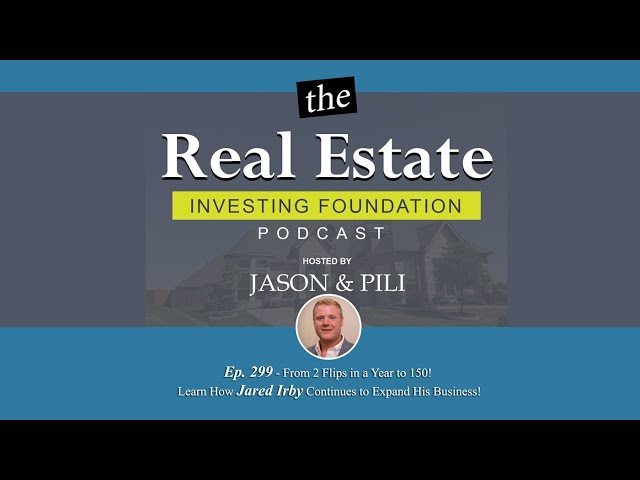 Ep 299 From 2 Flips in a Year to 150! Learn How Jared Irby Continues to Expand His Business!
