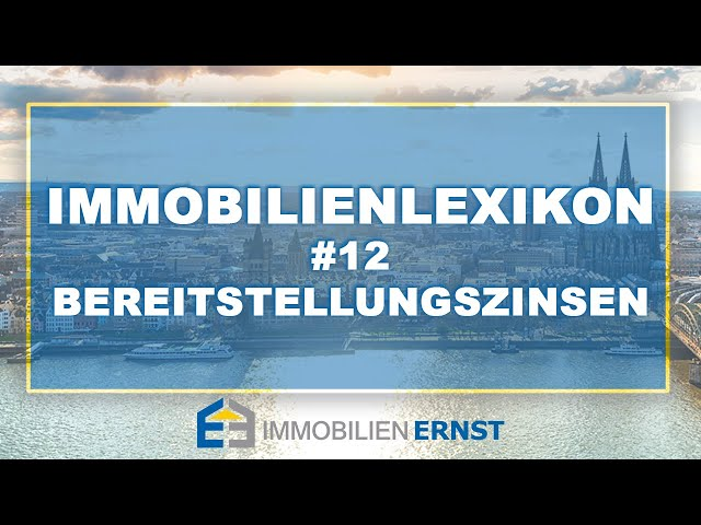 Immobilienlexikon #12 Bereitstellungszinsen Immobilienmakler Köln - Immobilien Ernst