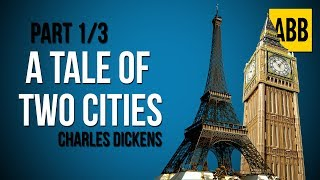 A TALE OF TWO CITIES: Charles Dickens - FULL AudioBook: Part 1/3